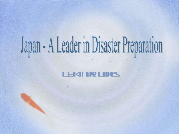 By Kindra Jones Japan - A Leader in Disaster Preparation
