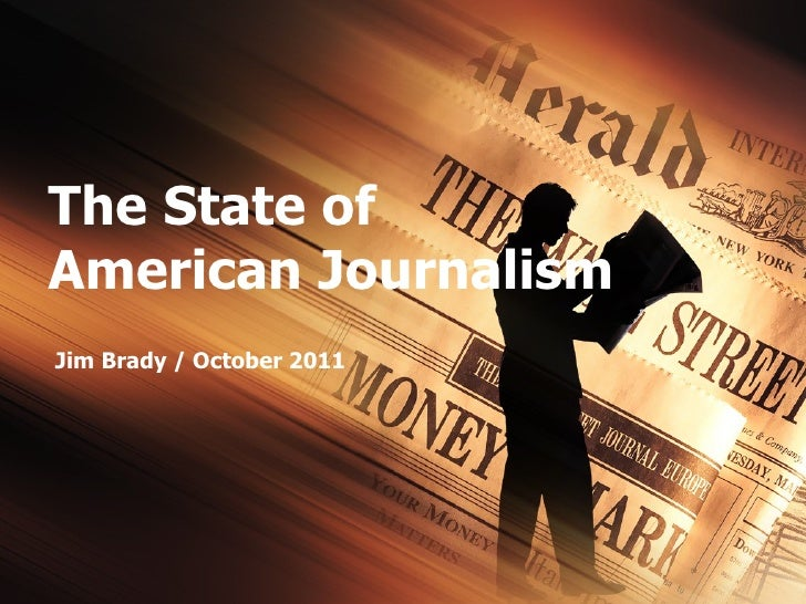 The State of  American Journalism Jim Brady / October 2011