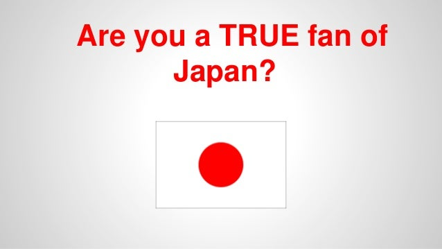 Are you a TRUE fan of Japan?