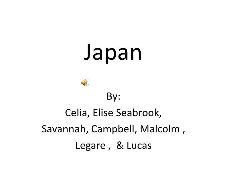 Japan<br />By: <br />Celia, Elise Seabrook, <br />Savannah, Campbell, Malcolm , <br />Legare ,  & Lucas<br />