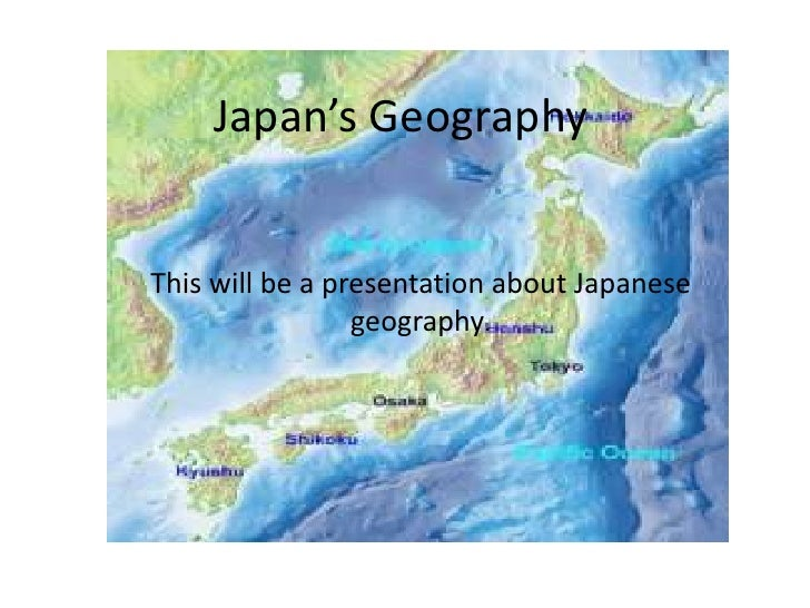 Japan's Geography   This will be a presentation about Japanese                  geography.