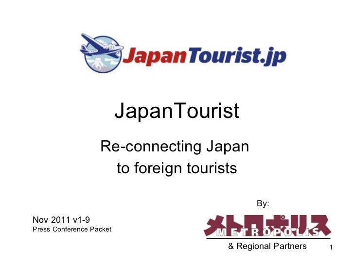 JapanTourist Re-connecting Japan  to foreign tourists Nov 2011 v1-9 Press Conference Packet By: & Regional Partners