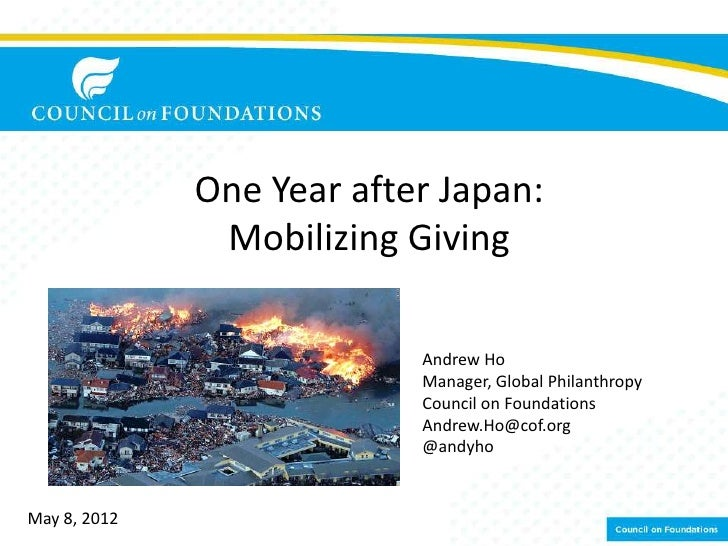 One Year after Japan:               Mobilizing Giving                           Andrew Ho                           Manage...