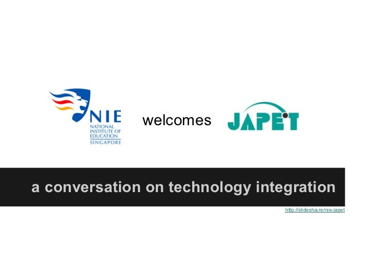 welcomesa conversation on technology integration                                 http://slidesha.re/nie-japet