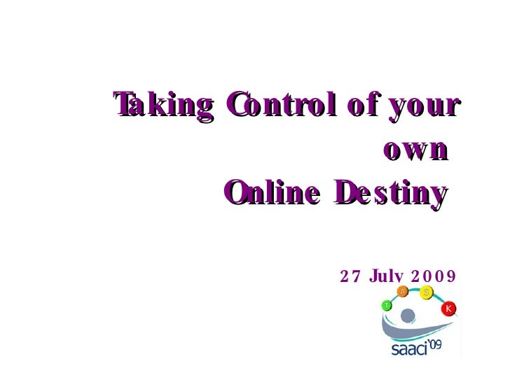 Taking Control of your own  Online Destiny   27 July 2009