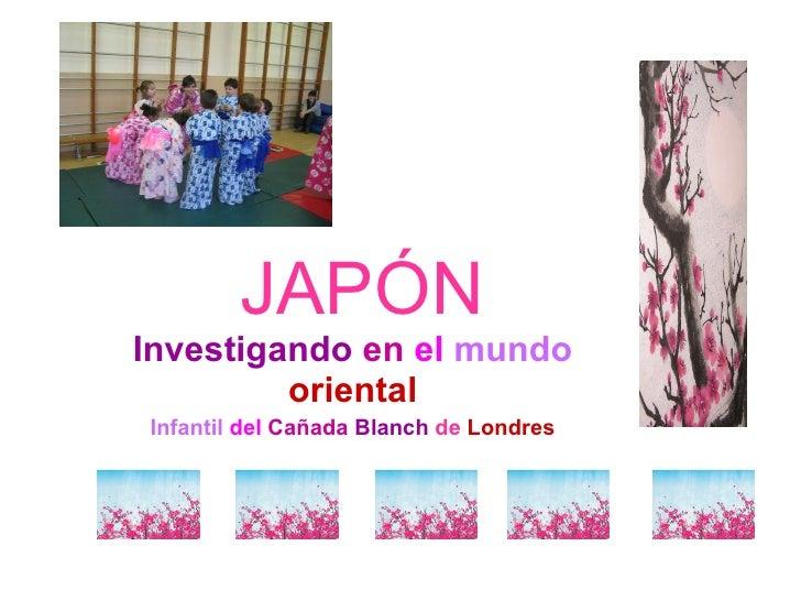 JAPÓN Investigando   en   el   mundo  oriental Infantil   del   Cañada   Blanch   de  Londres
