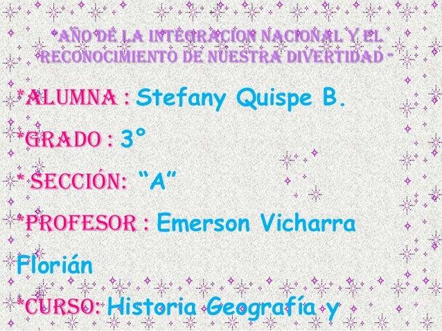 """""""AÑO DE LA INTEGRACION NACIONAL Y ELRECONOCIMIENTO DE NUESTRA DIVERTIDAD """"*ALUMNA : Stefany Quispe B.*GRADO : 3°* sección:..."""