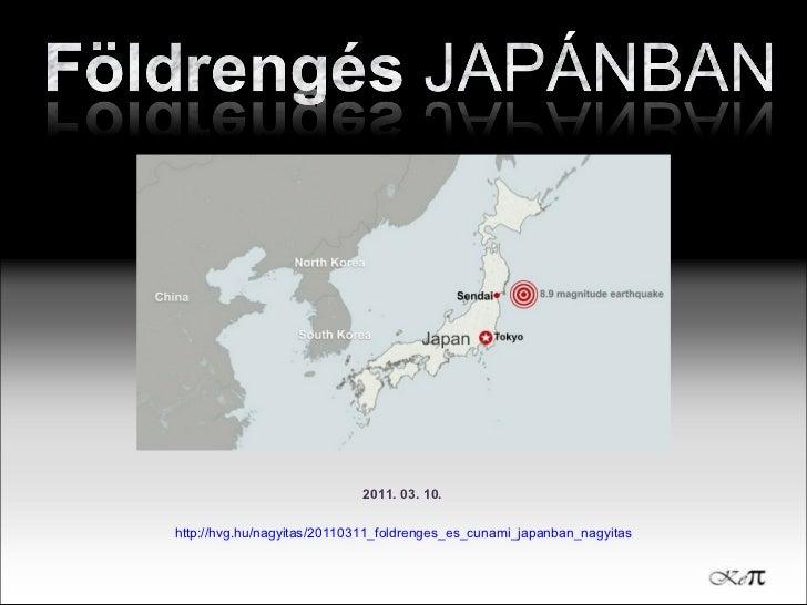 2011. 03. 10. http://hvg.hu/nagyitas/20110311_foldrenges_es_cunami_japanban_nagyitas