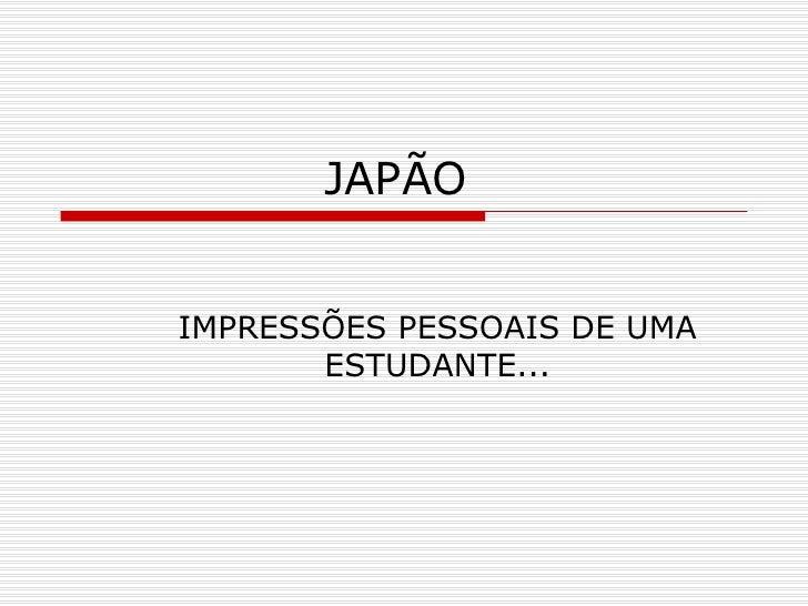 JAPÃO  IMPRESSÕES PESSOAIS DE UMA ESTUDANTE...