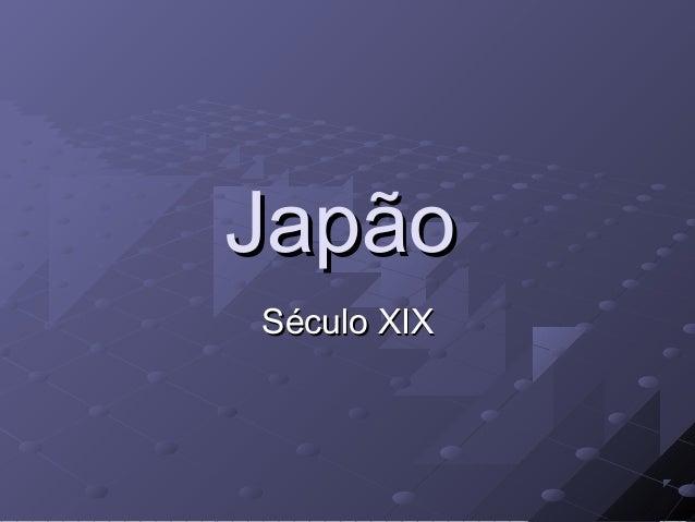 JapãoJapão Século XIXSéculo XIX
