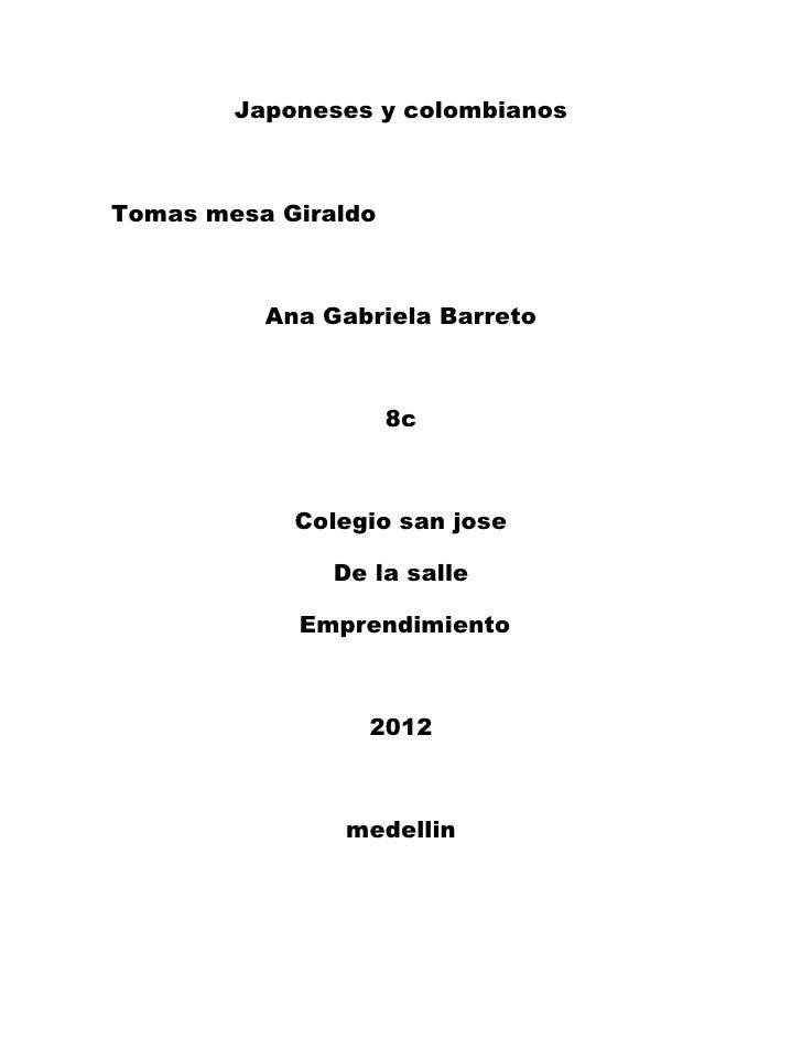 Japoneses y colombianosTomas mesa Giraldo          Ana Gabriela Barreto                     8c            Colegio san jose...