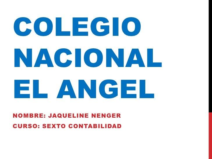 COLEGIONACIONALEL ANGELNOMBRE: JAQUELINE NENGERCURSO: SEXTO CONTABILIDAD
