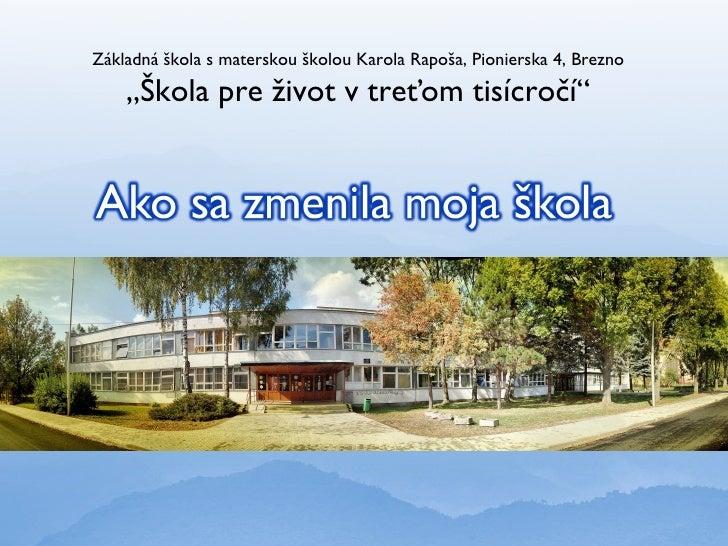 """Základná škola s materskou školou Karola Rapoša, Pionierska 4, Brezno    """"Škola pre život v treťom tisícročí""""             ..."""
