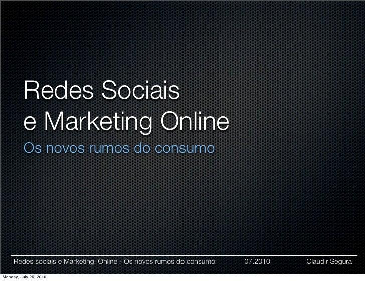 Redes Sociais           e Marketing Online           Os novos rumos do consumo          Redes sociais e Marketing Online -...
