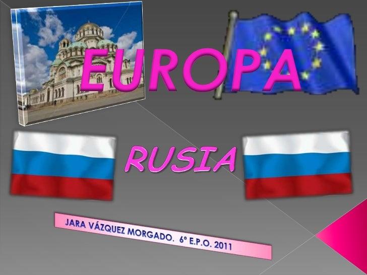EUROPA<br />RUSIA<br />   JARA VÁZQUEZ MORGADO.  6º E.P.O. 2011    <br />