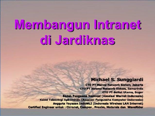 Membangun Intranet   di Jardiknas                                           Michael S. Sunggiardi                         ...