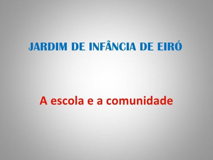 JARDIM DE INFÂNCIA DE EIRÓ A escola e a comunidade