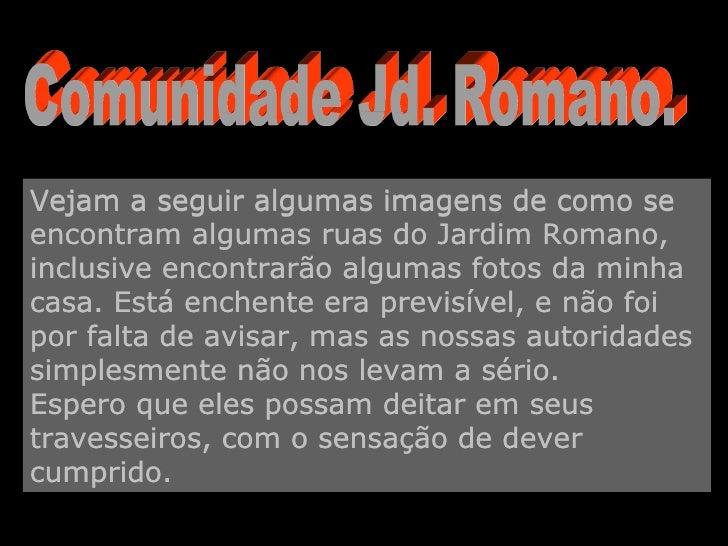 Comunidade Jd. Romano. Vejam a seguir algumas imagens de como se encontram algumas ruas do Jardim Romano, inclusive encont...