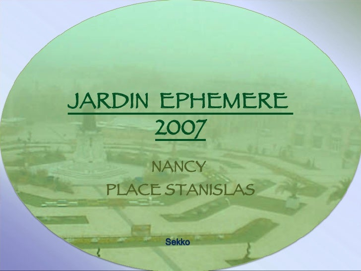 JARDIN  EPHEMERE  2007 NANCY  PLACE STANISLAS Sekko