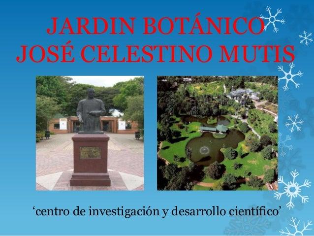 JARDÍN BOTÁNICO JOSÉ CELESTINO MUTIS.