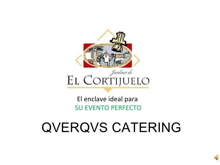 QVERQVS CATERING El enclave ideal para  SU EVENTO PERFECTO