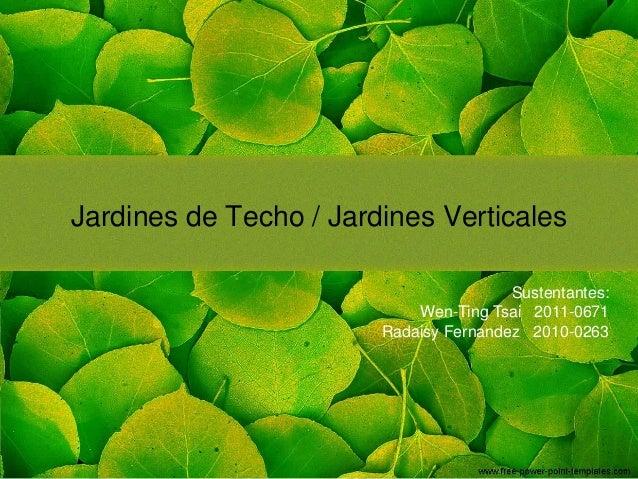 Jardines de Techo / Jardines Verticales Sustentantes: Wen-Ting Tsai 2011-0671 Radaisy Fernandez 2010-0263