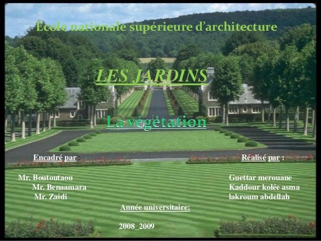 LES JARDINS École nationale supérieure d'architecture Réalisé par :Encadré par : Année universitaire: 2008_2009 Mr. Boutou...