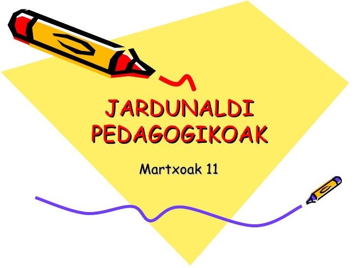 JARDUNALDI PEDAGOGIKOAK Martxoak 11