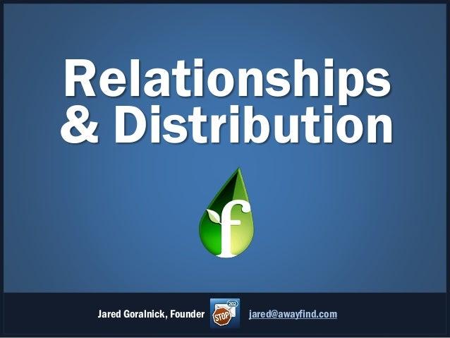 Relationships & Distribution  Jared Goralnick, Founder  jared@awayfind.com