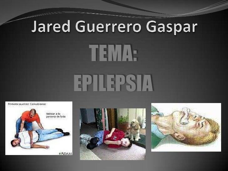 Jared Guerrero Gaspar<br />TEMA:<br />EPILEPSIA<br />