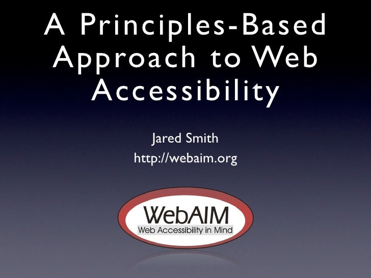 A Principles-BasedApproach to Web   Accessibility        Jared Smith     http://webaim.org