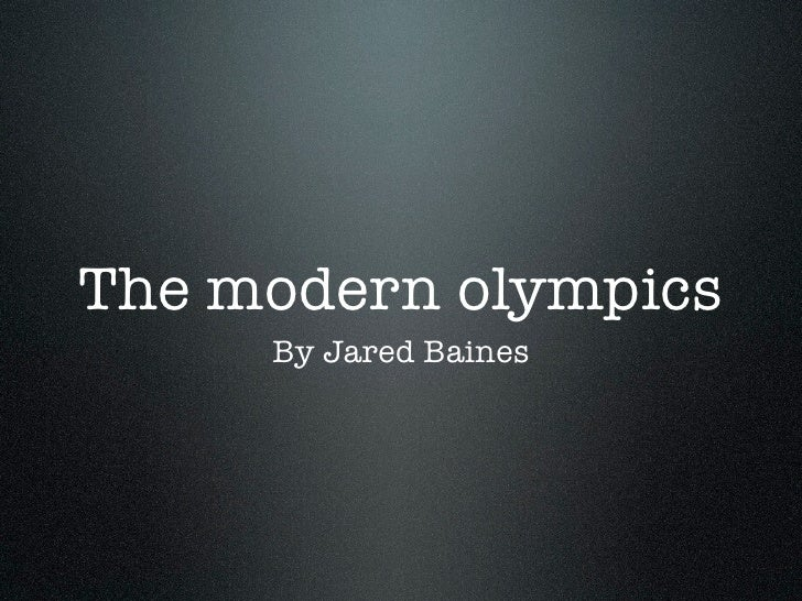 The modern olympics     By Jared Baines