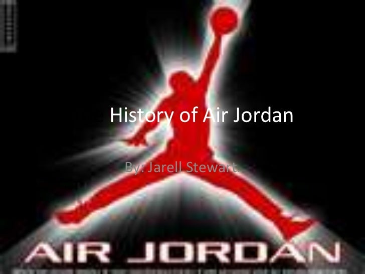 The History of Air Jordan <br />By: Jarell Stewart.<br />