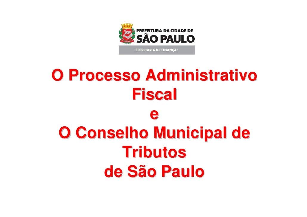 O Processo Administrativo          Fiscal             e  O Conselho Municipal de         Tributos       de São Paulo