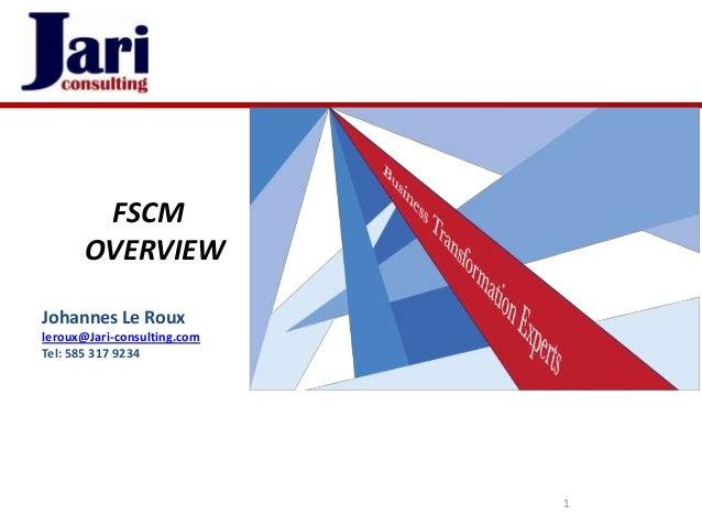 FSCM      OVERVIEWJohannes Le Rouxleroux@Jari-consulting.comTel: 585 317 9234                             1
