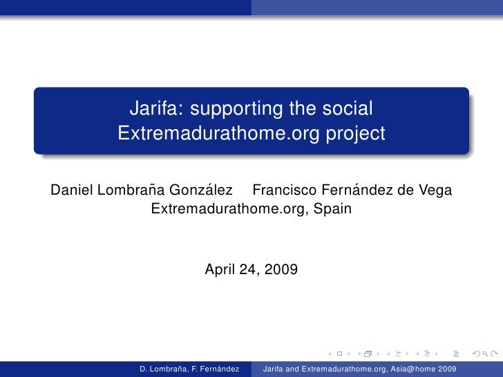 Jarifa: supporting the social         Extremadurathome.org project               ˜      ´                    ´ Daniel Lomb...