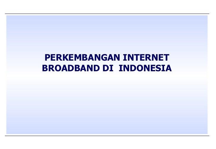 PERKEMBANGAN INTERNET BROADBAND DI  INDONESIA