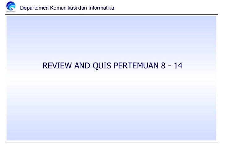 REVIEW AND QUIS PERTEMUAN 8 - 14