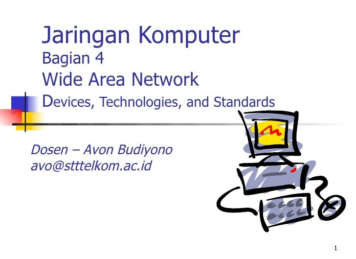Jaringan Komputer Bagian 4 Wide Area Network Devices, Technologies, and StandardsDosen – Avon Budiyonoavo@stttelkom.ac.id ...