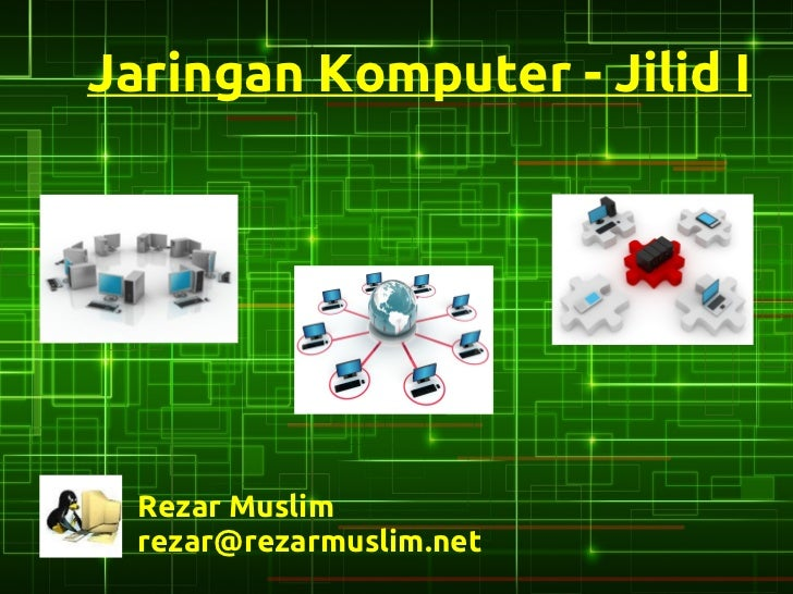 Jaringan Komputer - Jilid I  Rezar Muslim  rezar@rezarmuslim.net