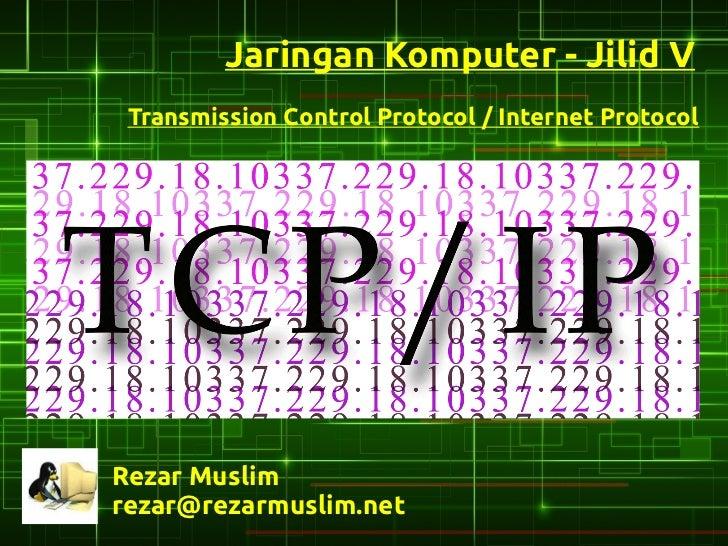 Jaringan Komputer - Jilid V Transmission Control Protocol / Internet ProtocolRezar Muslimrezar@rezarmuslim.net