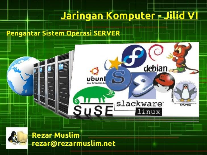 Jaringan Komputer - Jilid VIPengantar Sistem Operasi SERVER      Rezar Muslim      rezar@rezarmuslim.net