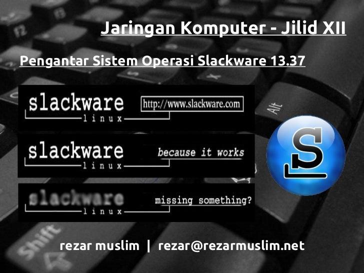 Jaringan Komputer - Jilid XIIPengantar Sistem Operasi Slackware 13.37     rezar muslim | rezar@rezarmuslim.net