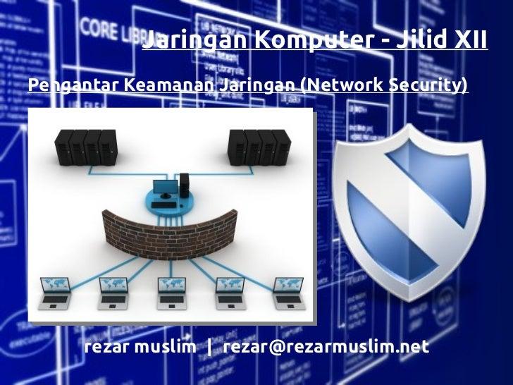 Jaringan Komputer - Jilid XIIPengantar Keamanan Jaringan (Network Security)     rezar muslim | rezar@rezarmuslim.net