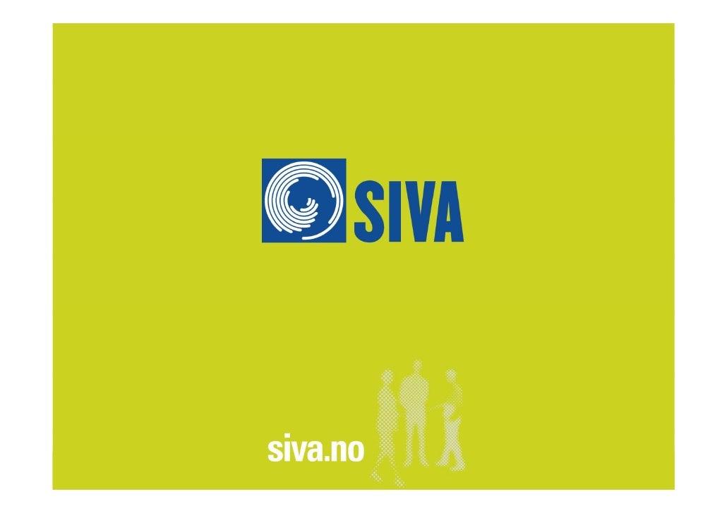 """SIVAs formål """"SIVA skal bidra til innovasjon og næringsutvikling gjennom          k l bid     i      j            i    t i..."""