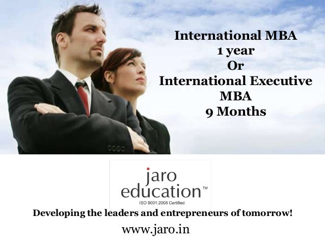 Developing the leaders and entrepreneurs of tomorrow!International MBA1 yearOrInternational ExecutiveMBA9 Monthswww.jaro.in