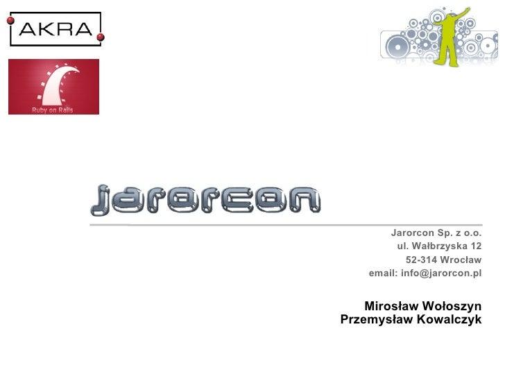 Mirosław Wołoszyn Przemysław Kowalczyk Jarorcon Sp. z o.o. ul. Wałbrzyska 12 52-314 Wrocław email: info@jarorcon.pl