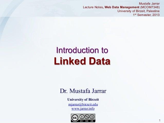 Mustafa Jarrar Lecture Notes, Web Data Management (MCOM7348) University of Birzeit, Palestine 1st Semester, 2013  Introduc...
