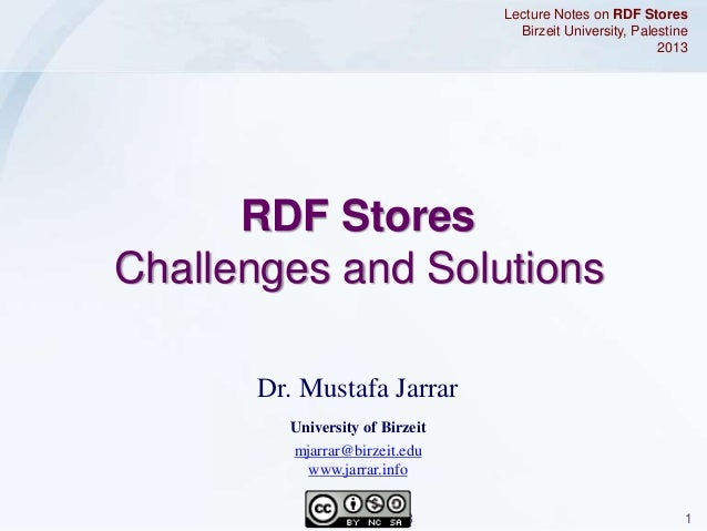 Jarrar © 2013 1 Dr. Mustafa Jarrar University of Birzeit mjarrar@birzeit.edu www.jarrar.info Lecture Notes on RDF Stores B...