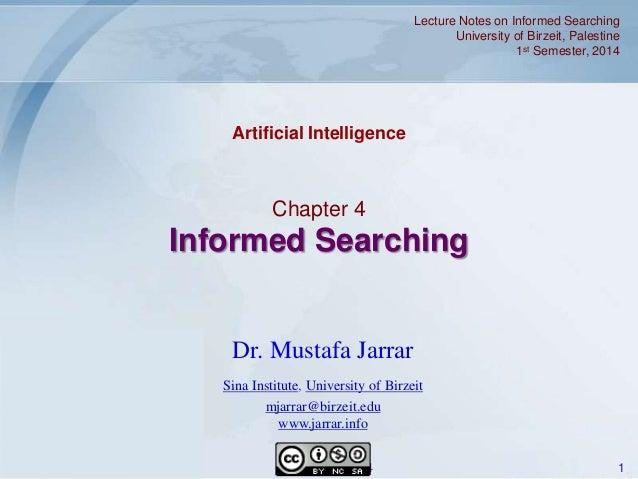 Jarrar © 2014 1 Chapter 4 Informed Searching Dr. Mustafa Jarrar Sina Institute, University of Birzeit mjarrar@birzeit.edu ...
